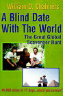 A Blind Date with the World: The Great Global Scavenger Hunt by William D Chalmers (Paperback / softback, 2000)