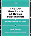 The IAF Handbook of Group Facilitation: Methods, Competencies, Issues, Foundations, and Resources by John Wiley & Sons Inc (Hardback, 2005)