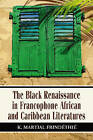The Black Renaissance in Francophone African and Caribbean Literatures by K. Martial Frindethie (Paperback, 2008)
