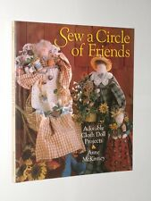 Anne McKinney Sew A Circle Of Friends Adorable Cloth Doll Projects.1998.