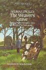 The Weaver's Grave: Seumas O'Kelly's Masterpiece and a Selection of His Short Stories by Seumas O'Kelly (Paperback, 1989)