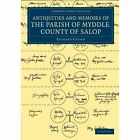 The Antiquities and Memoirs of the Parish of Myddle, County of Salop by Richard Gough (Paperback, 2014)