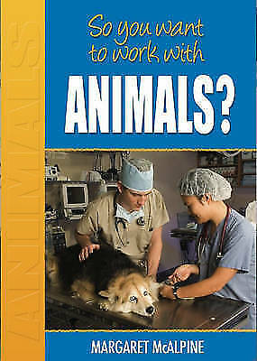 (Good)-So You Want to Work: With Animals? (Paperback)-Mcalpine, Margaret-0750254