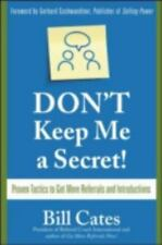 Don't Keep Me a Secret! : Proven Tactics to Get Referrals and Introductions...