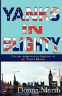 Yanks in Blighty: Tips for Americans on Adapting to All Things British by Donna Marsh (Paperback, 2009)
