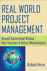 Real World Project Management: Beyond Conventional Wisdom, Best Practices and Project Methodologies by Richard Perrin (Hardback, 2008)