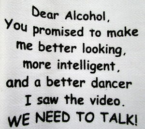 TEA-TOWEL-034-DEAR-ALCOHOL-YOU-PROMISED-TO-MAKE-ME-BETTER-LOOKING-BETTER-DANCER-034
