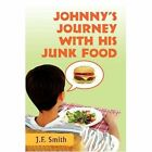 Johnny's Journey With His Junk Food 9780595442942 by Jason F. Smith Book
