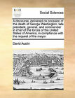 A Discourse, Delivered on Occasion of the Death of George Washington, Late President, General, and Commander in Chief of the Forces of the United States of America, in Compliance with the Request of the Mayor by David Austin (Paperback / softback, 2010)