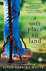 A Soft Place to Land by Susan Rebecca White (Paperback / softback, 2010)