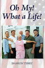 Oh My! What a Life! by Sharon Terry (Paperback / softback, 2010)