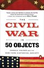 The Civil War in 50 Objects by Director of the Roosevelt House Public Policy Institute at Hunter College Harold Holzer, New-York Historical Society, New York Historical Society (Paperback / softback, 2015)