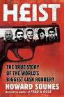 Heist: The True Story of the World's Biggest Cash Robbery by Howard Sounes (Paperback, 2009)