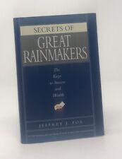 Secrets of Great Rainmakers : The Keys to Success and Wealth by Jeffrey J. Fox (2006, Hardcover)