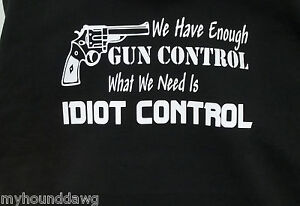 We-Have-Enough-Gun-Control-What-We-Need-Is-Idiot-Control-Short-Sleeve-T-Shirt