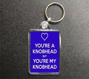 You re A Knobhead Keyring Funny Rude Novelty Boyfriend Husband Gift ... d6258f4aa