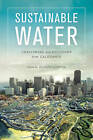 Sustainable Water: Challenges and Solutions from California by University of California Press (Paperback, 2015)