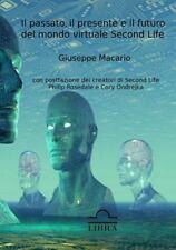 Il Passato, il Presente e il Futuro Del Mondo Virtuale Second Life by...