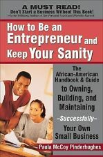 How to Be an Entrepreneur and Keep Your Sanity: The African-American Guide to Ow