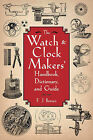 The Watch & Clock Makers' Handbook, Dictionary, and Guide by F J Britten (Paperback / softback, 2011)