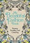 My Beautiful Fashion Book: Drawing, Doodling and Colouring by Michael O'Mara Books Ltd (Hardback, 2014)