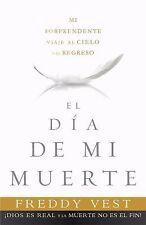 El Día de mi muerte: Mi sorprendente viaje al cielo y el regreso (Spanish Editio