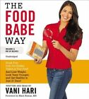 The Food Babe Way: Break Free from the Hidden Toxins in Your Food and Lose Weight, Look Years Younger, and Get Healthy in Just 21 Days! by Vani Hari (CD-Audio, 2015)