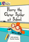 Collins Big Cat: Harry the Clever Spider at School: Band 07/Turquoise by Julia Jarman (Paperback, 2012)