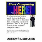 Start Computing Here by Anthony Saulnier 9781435702905 Paperback 2008