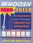 Whoosh Boom Splat: The Garage Warrior's Guide to Building Projectile Shooters by William Gurstelle (Paperback, 2007)