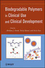 Biodegradable Polymers in Clinical Use and Clinical Development by John Wiley and Sons Ltd (Hardback, 2011)