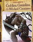 A Field Guide to Goblins, Gremlins, and Other Wicked Creatures by A J Sautter (Paperback, 2014)