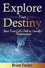 Explore Your Destiny: Since Your Life's Path Is (Mostly) Predetermined by Brian Foster (Paperback / softback, 2015)