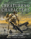 Designing Creatures and Characters: How to Build an Artist's Portfolio for Video Games, Film, Animation and More by Marc Taro Holmes (Hardback, 2016)