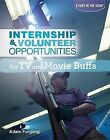 Internship & Volunteer Opportunities for TV and Movie Buffs by Adam Furgang (Hardback, 2012)