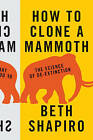 How to Clone a Mammoth: The Science of De-Extinction by Beth Shapiro (Paperback, 2016)