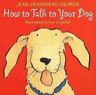 How to Talk to Your Dog by Jean Craighead George (Hardback, 2000)