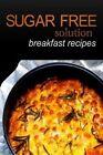 Sugar-Free Solution - Breakfast Recipes by Sugar-Free Solution (Paperback / softback, 2013)