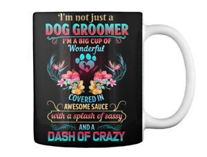 Great gift Proud Dog Groomer - I'm Not Just A Big Cup Of Gift Coffee Mug