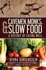 Cavemen, Monks, and Slow Food: A History of Eating Well by Devra Gartenstein (Paperback / softback, 2011)