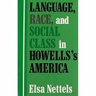 Language, Race, and Social Class in Howells's America by Elsa Nettels (Paperback, 2014)
