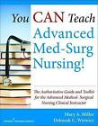 You Can Teach Advanced Med-Surg Nursing: The Authoritative Guide and Toolkit for the Advanced Medical-Surgical Nursing Clinical Instructor by Deborah C. Wirwicz, Mary A. Miller (Paperback, 2014)