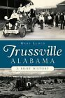 Trussville, Alabama: A Brief History by Gary Lloyd (Paperback / softback, 2014)