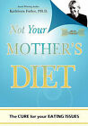 Not Your Mother's Diet: The Cure for Your Eating Issues by Kathleen Fuller Ph D (Paperback / softback, 2009)