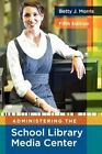 Administering The School Library Media Center by Betty J Morris 9781591586852