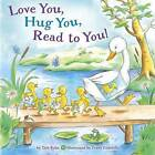 Love You, Hug You, Read to You! by Tish Rabe, Frank Endersby (Board book, 2016)
