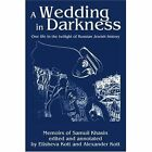 A Wedding in Darkness: One Life in the Twilight of Russian Jewish History by Alexander Kott (Paperback / softback, 2003)