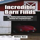 Incredible Barn Finds: The Highly Entertaining Stories Behind 50 Treasured Cars (Valued today at over 50 million dollars!) by Wallace A. Wyss (Paperback, 2013)