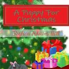 Children's Book: A Puppy for Christmas by Mrs Ryann Adams Hall (Paperback / softback, 2014)