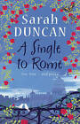 A Single to Rome by Sarah Duncan (Hardback, 2009)